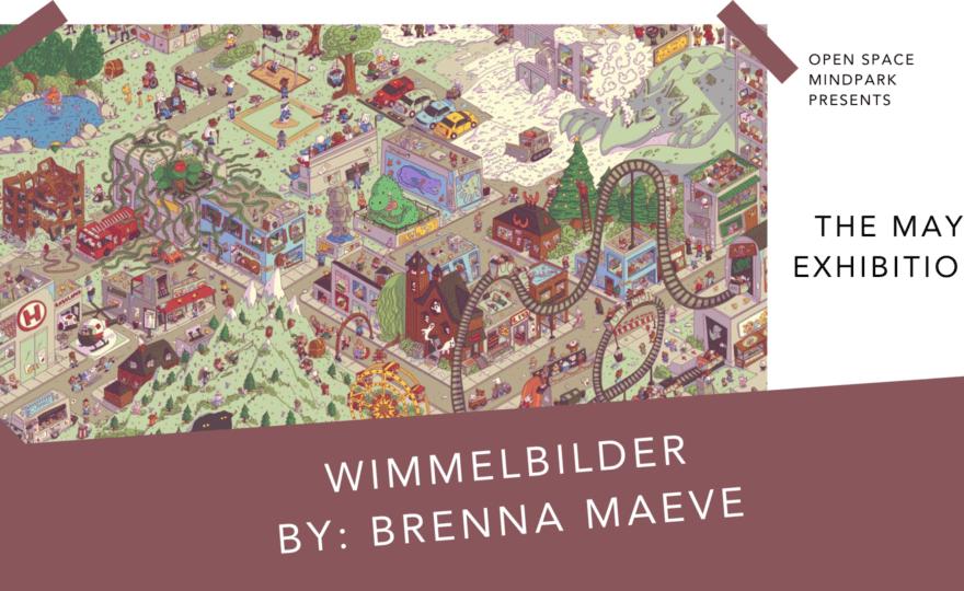 WIMMELBILDER | Exhibition by: Brenna Maeve